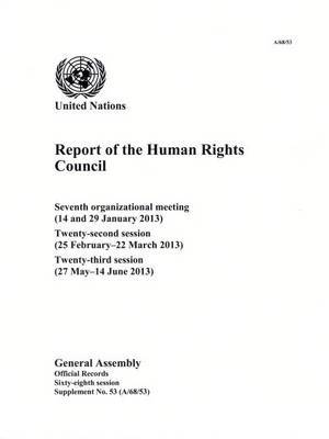 Report of the Human Rights Council: seventh organizational meeting (14 and 29 January 2013); twenty-second session (25 February - 22 March 2013); twenty-third session (27 May - 14 June 2014)