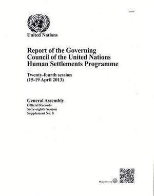 Report of the Governing Council of the United Nations Human Settlements Programme: twenty-fourth session (15 - 19 April 2013)