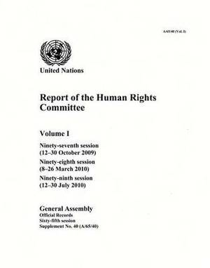 Report of the Human Rights Committee: Vol. 1: Ninety-seventh session (12-30 October 2009); ninety-eighth session (8-26 March 2010); ninety-ninth session (12-30 July 2010)