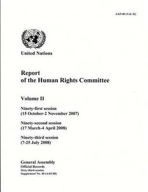 Report of the Human Rights Committee: Vol. 2: Ninety-first session (15 October - 2 November 2007); ninety-second session (17 March - 4 April 2008); ninety-third session (7-16 July 2008)