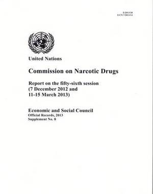 Commission on Narcotic Drugs: report on the fifty-sixth session (7 December 2012 and 11-15 March 2013)