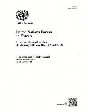 United Nations Forum on Forests: Report on the Tenth Session (4 February 2011 and 8 to 19 April 2013): 2013: Supp No.22