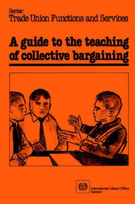 A Guide to the Teaching of Collective Bargaining: An Instructional Aid for Worker Students