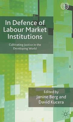 In Defence of Labour Institutions: Cultivating justice in the developing world