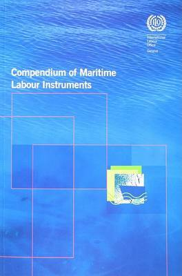 Compendium of Maritime Labour Instruments: Maritime Labour Convention, 2006; Seafarers' Identity Documents (revised) Convention, 2003; Work in Fishing Convention and Recommendation, 2007