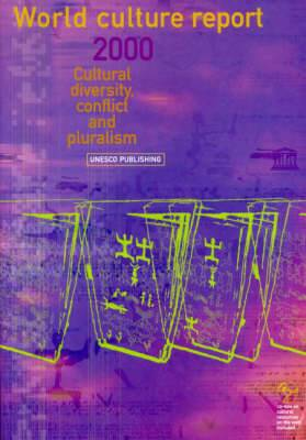 World Culture Report: 2000: Cultural Diversity, Conflict and Pluralism