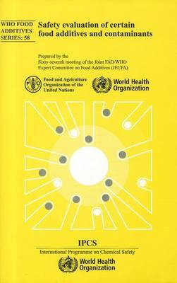 Safety Evaluation of Certain Food Additives and Contaminants: Sixty-Seventh Meeting of the Joint FAO/WHO Expert Committee on Food Additives