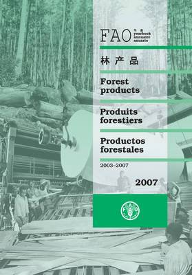 FAO Yearbook [of] Forest Products 2007: 2007: Issue 61