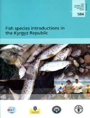 Fish Species Introductions in the Kyrgyz Republic: FAO Fisheries and Aquaculture Technical Paper No. 584
