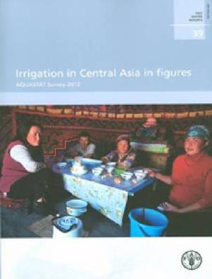 Irrigation in Central Asia in Figures: AQUASTAT Survey 2012
