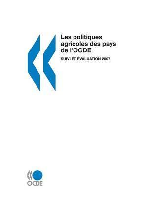 Politiques Agricoles Des Pays de L'Ocde 2007: Suivi Et Evaluation