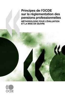 Principes de L'Ocde Sur La R Glementation Des Pensions Professionnelles: M Thodologie Pour L' Valuation Et La Mise En Uvre