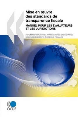 Mise En Oeuvre Des Standards de Transparence Fiscale: Manuel Pour Les Evaluateurs Et Les Juridictions