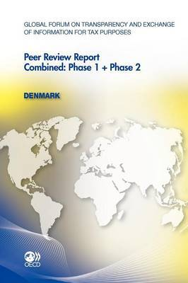 Global Forum on Transparency and Exchange of Information for Tax Purposes Peer Reviews: Denmark 2011 Combined: Phase 1 + Phase 2: Combined : phase 1 + phase 2