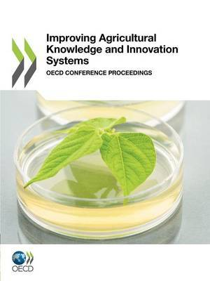 Improving agricultural knowledge and innovation systems: OECD conference proceedings