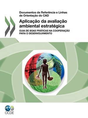 Aplicacao Da Avaliacao Ambiental Estrategica: Guia de Boas Praticas Na Cooperacao Para O Desenvolvimento