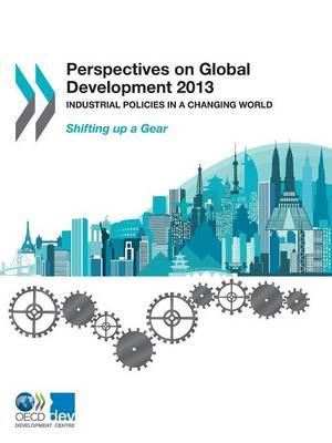 Perspectives on global development 2013: industrial policies in a changing world