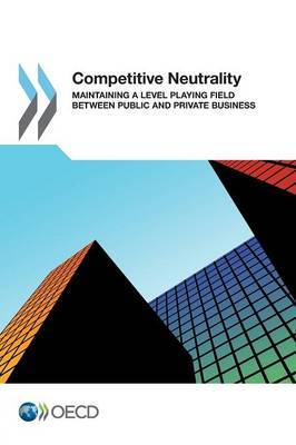 Competitive Neutrality: Maintaining a Level Playing Field Between Public and Private Business