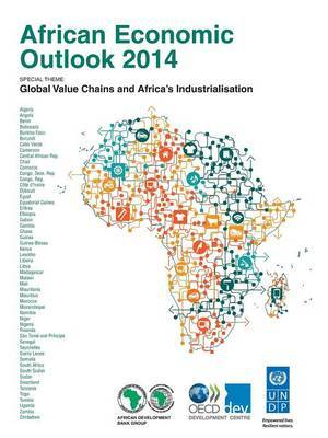 African Economic Outlook: Global Value Chains and Africa's Industrialisation: 2014