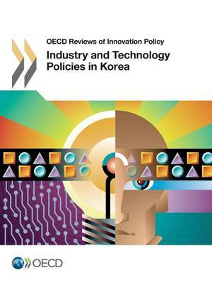 Industry and Technology Policies in Korea: OECD Reviews of Innovation Policy