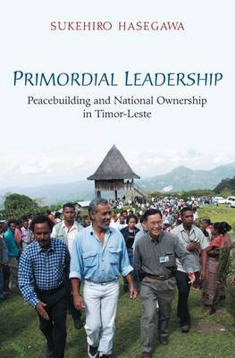 Primordial leadership: peacebuilding and national ownership in Timor-Leste