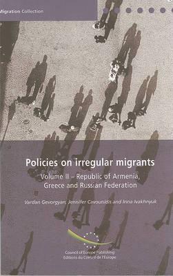 Policies on Irregular Migrants: v. 2: Republic of Armenia, Greece