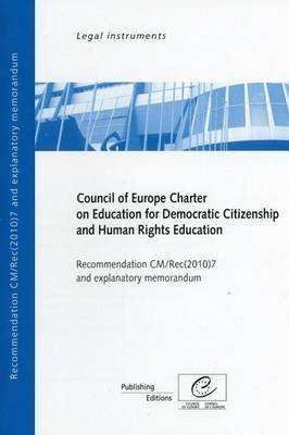Council of Europe Charter on Education for Democratic Citizenship and Human Rights Education: Recommendation CM/Rec(2010)7 and Explanatory Memorandum (2010)