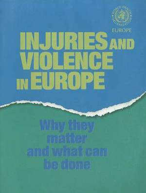 Injuries and Violence in Europe: Why They Matter and What Can be Done