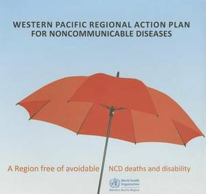 Western Pacific Regional Action Plan for Noncommunicable Diseases: A Region Free of Avoidable Ncd Deaths and Disability