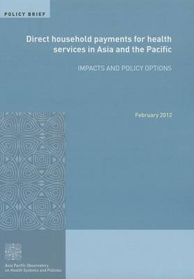 Direct Household Payments for Health Services in Asia and the Pacific: Impacts and Policy Options