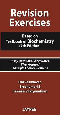 Revision Exercises: Based on Textbook of Biochemistry. Essay Questions, Short Notes, Viva Voce and Multiple Choice Questions