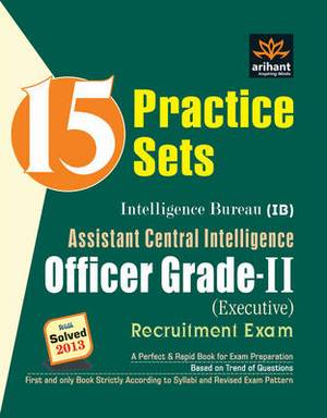 15 Practice Sets for Intelligence Bureau (Assistant Central Intelligence) Officer Grade-II Recruitment Exam