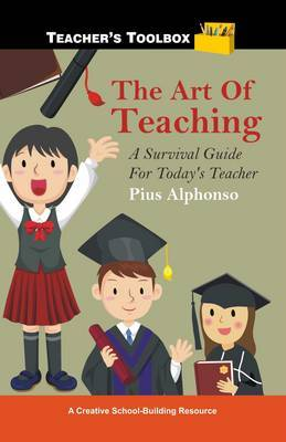 The Art of Teaching: A Survival Guide for Today's Teacher