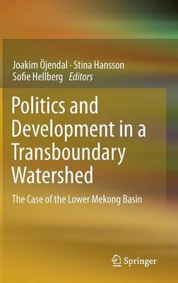 Politics and Development in a Trans-boundary Watershed: The Case of the Lower Mekong Basin