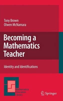 Becoming a Mathematics Teacher: Identity and Identifications