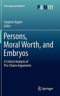 Persons, Moral Worth, and Embryos: A Critical Analysis of Pro-Choice Arguments