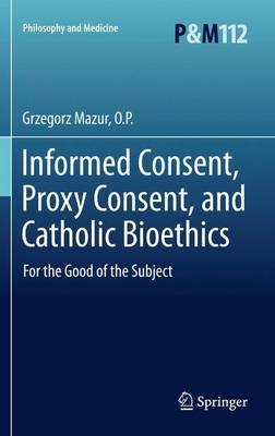 Informed Consent, Proxy Consent, and Catholic Bioethics: For the Good of the Subject
