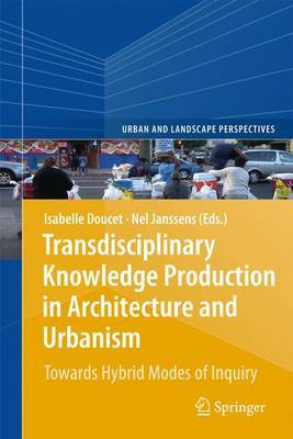 Transdisciplinary Knowledge Production in Architecture and Urbanism: Towards Hybrid Modes of Inquiry
