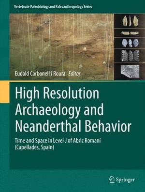 High Resolution Archaeology and Neanderthal Behavior: Time and Space in Level J of Abric Romani (Capellades, Spain)