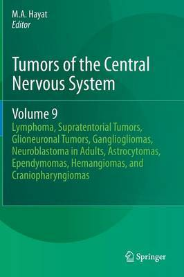 Tumors of the Central Nervous System, Volume 9: Lymphoma, Supratentorial Tumors, Glioneuronal Tumors, Gangliogliomas, Neuroblastoma in Adults, Astrocytomas, Ependymomas, Hemangiomas, and Craniopharyngiomas