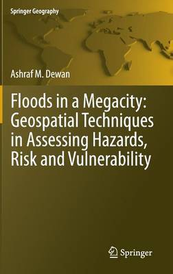 Floods in Megacity: Geospatial Techniques in Assessing Hazards, Risk and Vulnerability