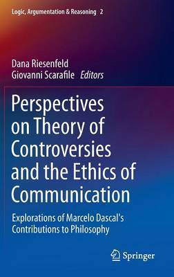 Perspectives on Theory of Controversies and the Ethics of Communication: Explorations of Marcelo Dascal's Contributions to Philosophy