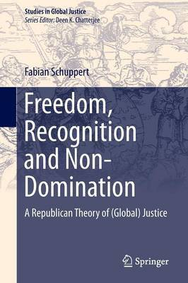 Freedom, Recognition and Non-Domination: A Republican Theory of (Global) Justice