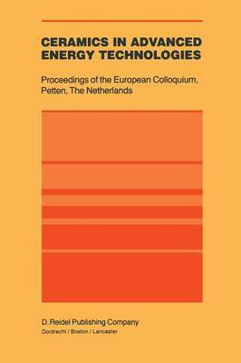 Ceramics in Advanced Energy Technologies: Proceedings of the European Colloquium held at the Joint Research Centre, Petten Establishment, Petten, The Netherlands, 20-22 September 1982