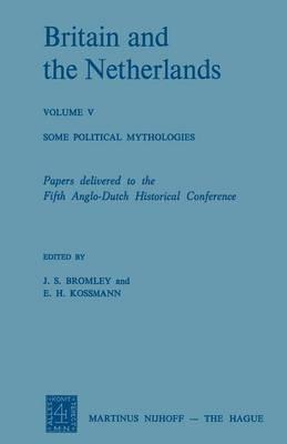 Britain and the Netherlands: Some Political Mythologies: Volume V