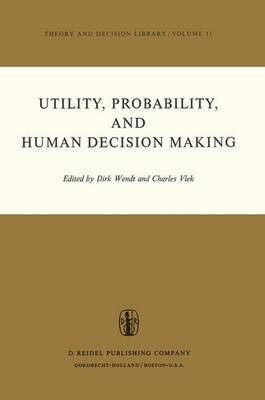 Utility, Probability, and Human Decision Making: Selected Proceedings of an Interdisciplinary Research Conference, Rome, 3-6 September, 1973