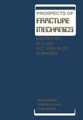 Prospects of Fracture Mechanics: Held at Delft University of Technology, the Netherlands June 24-28, 1974