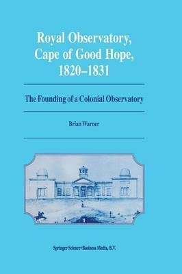 Royal Observatory, Cape of Good Hope 1820-1831: The Founding of a Colonial Observatory Incorporating a Biography of Fearon Fallows