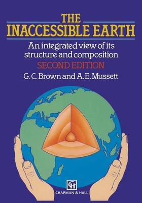 The Inaccessible Earth: An Integrated View to its Structure and Composition