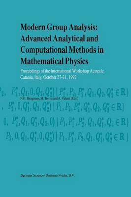 Modern Group Analysis: Advanced Analytical and Computational Methods in Mathematical Physics: Proceedings of the International Workshop Acireale, Catania, Italy, October 27-31, 1992